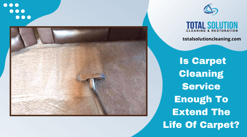 Is Carpet Cleaning Service Enough To Extend The Life Of Carpet?